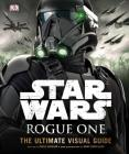 Star Wars: Rogue One: The Ultimate Visual Guide Cover Image