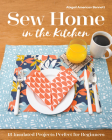 Sew Home in the Kitchen: 18 Insulated Projects, Perfect for Beginners Cover Image