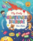 My Daily Gratitude Journal for Kids: A Journal with Daily Prompts To Teach Children To Practice Gratitude and Mindfulness, Positivity Journal Cover Image