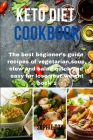 Keto Diet Cookbook: The best beginner's guide recipes of vegetarian, soup, stew and salad quick and easy for lose your weight book 1 Cover Image