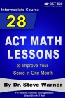 28 ACT Math Lessons to Improve Your Score in One Month - Intermediate Course: For Students Currently Scoring Between 20 and 25 in ACT Math Cover Image