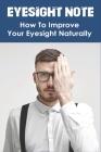 Eyesight Note: How To Improve Your Eyesight Naturally: Does Reading Books Improve Eyesight Cover Image