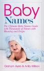 Baby Names: The Ultimate Baby Names Guide with Thousands of Names with Meaning and Origin Cover Image