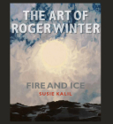 The Art of Roger Winter: Fire and Ice (Sara and John Lindsey Series in the Arts and Humanities #22) Cover Image