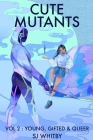 Cute Mutants Vol 2: Young, Gifted & Queer Cover Image