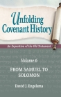 Unfolding Covenant History: An Exposition of the Old Testament: Volume 6: From Samuel to Solomon Cover Image