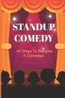 Standup Comedy: All Steps To Become A Comedian: Comedy School Information Cover Image