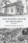 The Roofed Graves of Delmarva Cover Image