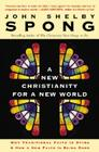 A New Christianity for a New World: Why Traditional Faith Is Dying & How a New Faith Is Being Born Cover Image