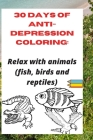 30 days of anti-depression coloring: Relax with animals (fish, birds and reptiles) Cover Image