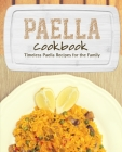 Paella Cookbook: Timeless Paella Recipes for the Family Cover Image