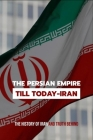 The Persian Empire Till Today-Iran: The History Of Iran And Truth Behind: Military Strategy And Tactics Book Cover Image