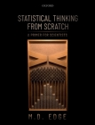 Statistical Thinking from Scratch: A Primer for Scientists Cover Image