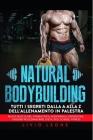 Natural Bodybuilding: Tutti I Segreti Dalla a Alla Z Dell'allenamento in Palestra (Massa Muscolare, (Forma Fisica, Addominali, Definizione, Cover Image