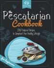 The Pescatarian Cookbook: 200 Foolproof Recipes to Jumpstart Your Healthy Lifestyle Cover Image