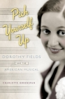 Pick Yourself Up: Dorothy Fields and the American Musical (Broadway Legacies) Cover Image