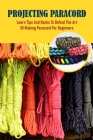 Projecting Paracord: Learn Tips And Hacks To Defeat The Art Of Making Paracord For Beginners: Paracord Weaving For Beginners Cover Image