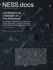 Ness.Docs 2: Landscape as Urbanism in the Americas Cover Image