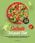 Salads For Your Diet: 100+ New and Tasty Salads to Be Included in Your Diet With All the Nutritional Values Indicated Cover Image