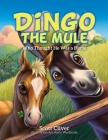 Dingo the Mule: Who Thought He Was a Horse Cover Image