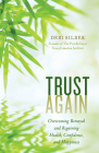 Trust Again: Overcoming Betrayal and Regaining Health, Confidence, and Happiness Cover Image