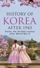 History of Korea after 1945: Korea, the divided country after World War II Cover Image