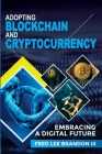 Adopting Blockchain and Cryptocurrency: Embracing a Digital Future Cover Image