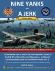 Nine Yanks and a Jerk: The incredible saga of one of the most legendary planes in the U.S. 8th Air Force flown by Major James M. Stewart and Cover Image
