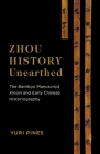 Zhou History Unearthed: The Bamboo Manuscript Xinian and Early Chinese Historiography Cover Image
