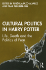 Cultural Politics in Harry Potter: Life, Death and the Politics of Fear Cover Image