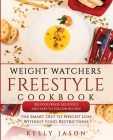 Weight Watchers Freestyle Cookbook: 202 Foolproof, Delicious and Easy-to-Follow Recipes - The Smart Diet to Weight Loss Without Food Restrictions Cover Image