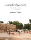 Learning Tamil by Yourself: Classical to Contemporary; Literary to Colloquial Cover Image