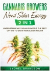 Cannabis Growers Need Solar Energy [2 in 1]: Understand Why Solar Power is the Best Option to Grow Marijuana Indoor Cover Image