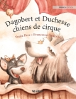 Dagobert et Duchesse, chiens de cirque: French Edition of Circus Dogs Roscoe and Rolly Cover Image