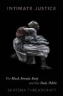 Intimate Justice: The Black Female Body and the Body Politic Cover Image