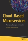 Cloud-Based Microservices: Techniques, Challenges, and Solutions Cover Image