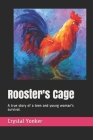 Rooster's Cage: A true story of a teen and young woman's survival. Cover Image