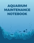 Aquarium Maintenance Notebook: Fish Hobby - Fish Book - Log Book - Plants - Pond Fish - Freshwater - Pacific Northwest - Ecology - Saltwater - Marine Cover Image