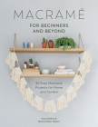 Macramé for Beginners and Beyond: 24 Easy Macramé Projects for Home and Garden Cover Image
