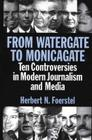 From Watergate to Monicagate: Ten Controversies in Modern Journalism and Media Cover Image