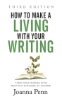 How to Make a Living with Your Writing Third Edition: Turn Your Words into Multiple Streams Of Income Cover Image
