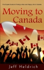 Moving To Canada: A Quick Guide For Expats Seeking a New and Happy Life in Canada Cover Image