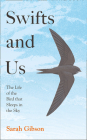 Swifts and Us: The Life of the Bird That Sleeps in the Sky Cover Image
