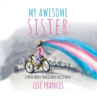 My Awesome Sister: A children's book about transgender acceptance Cover Image