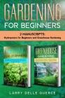 Gardening for Beginners: 2 Manuscripts Hydroponics for Beginners and Greenhouse Gardening Cover Image