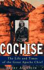 Cochise: The Life and Times of the Great Apache Chief Cover Image