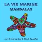 La vie marine Mandalas-Livre de Coloriage pour Adultes: Incroyables pages de mandala prêtes à colorier pour la méditation et la pleine conscience I Li Cover Image