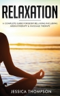 Relaxation: A Complete Guide for Body Relaxing Including Aromatherapy and Massage Therapy Cover Image