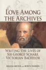 Love Among the Archives: Writing the Lives of Sir George Scharf, Victorian Bachelor Cover Image