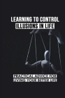 Learning To Control Illusions In Life: Practical Advice For Living Your Better Life: Find The Answers Cover Image
